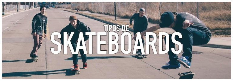 Tipos de skateboards tablas