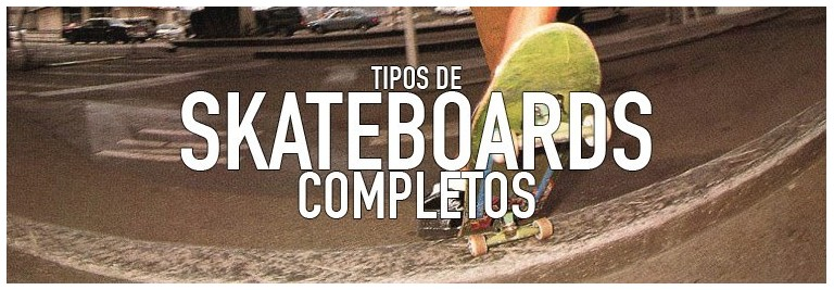 Tipos de skateboards completos